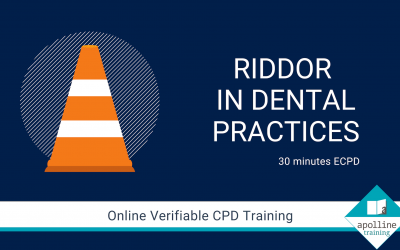 RIDDOR in Dental Practices - 30 minutes of ECPD for Dental care professionals