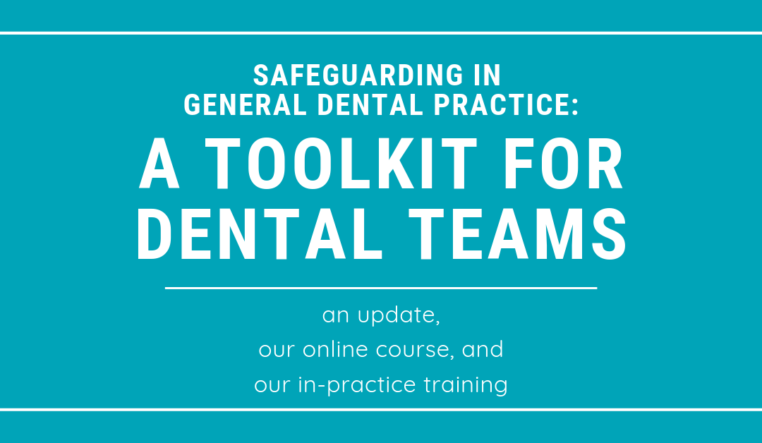 Safeguarding in general dental practice: A toolkit for dental teams