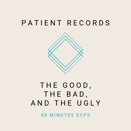 Patient Records - The Good, the Bad, and the Ugly - Online, verifiable CPD for dental professionals