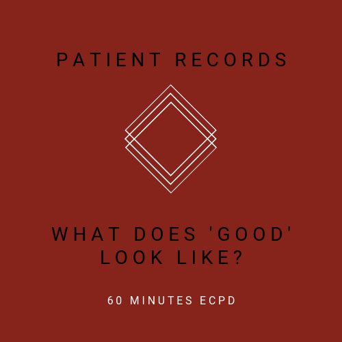 Patient Records - What does good look like - Online, verifiable CPD course for dental professionals