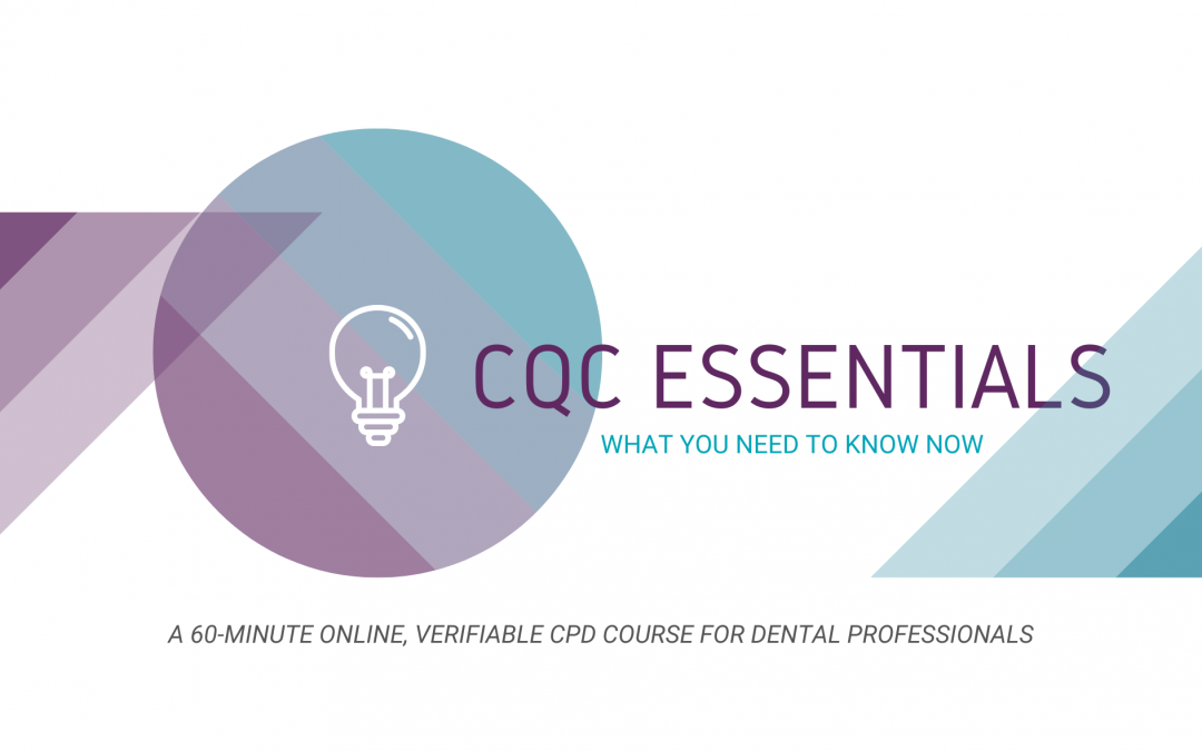 CQC Essentials – What you need to know now. An online CPD course for dental professionals